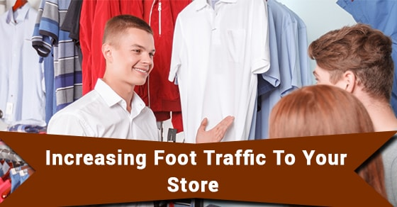 Increasing Foot Traffic To Your Store