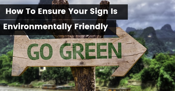 How To Ensure Your Sign Is Environmentally Friendly