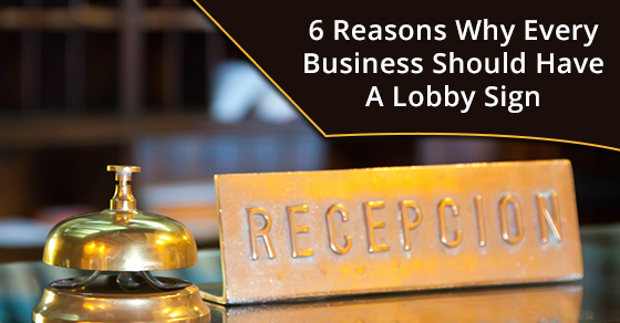 6 Reasons Why Every Business Should Have A Lobby Sign