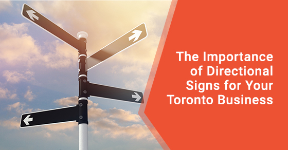 The Importance of Directional Signs for Your Toronto Business