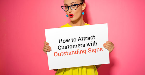 How to Attract Customers with Outstanding Signs