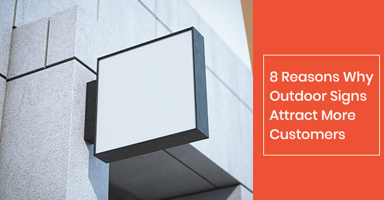 Reasons why outdoor signs attract more customers