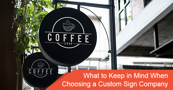 What to keep in mind when choosing a custom sign company